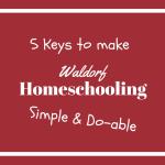 5 Keys to a Simple & Do-able Waldorf Homeschool